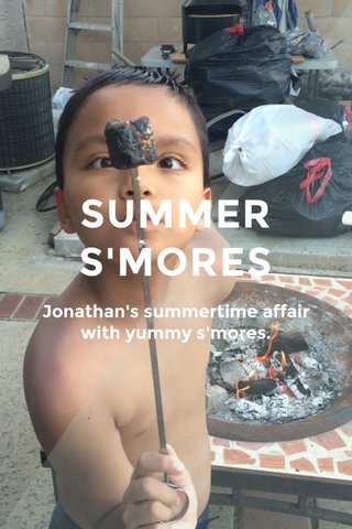 SUMMER S'MORES Jonathan's summertime affair with yummy s'mores.