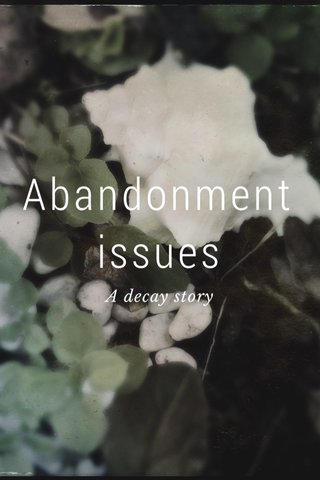 Abandonment issues A decay story