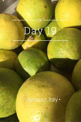 Day 19 • Syracuse, Italy •