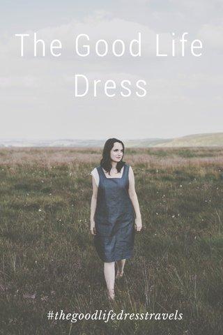 The Good Life Dress #thegoodlifedresstravels