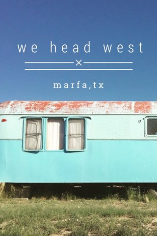 we head west marfa,tx