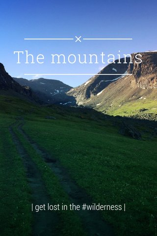 The mountains | get lost in the #wilderness |