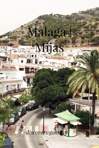 Malaga | Mijas #discoverwgokican
