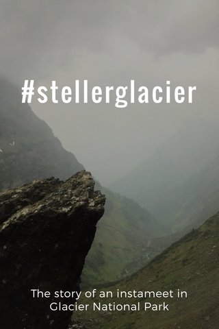 #stellerglacier The story of an instameet in Glacier National Park