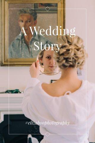 A Wedding Story #elizaboophotography