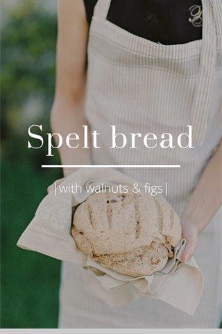 Spelt bread  with walnuts & figs 