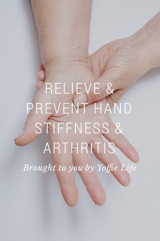 RELIEVE & PREVENT HAND STIFFNESS & ARTHRITIS Brought to you by Yoffie Life