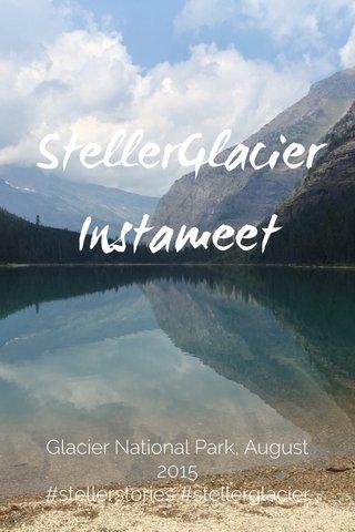 StellerGlacier Instameet Glacier National Park, August 2015 #stellerstories #stellerglacier