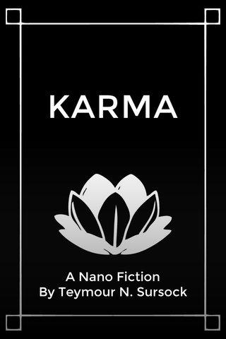 KARMA A Nano Fiction By Teymour N. Sursock
