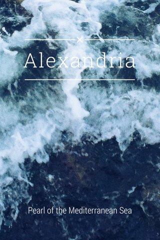 Alexandria Pearl of the Mediterranean Sea