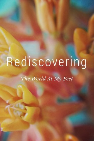 Rediscovering The World At My Feet