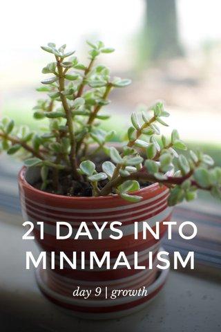 21 DAYS INTO MINIMALISM day 9 | growth