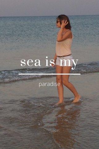 sea is my paradise