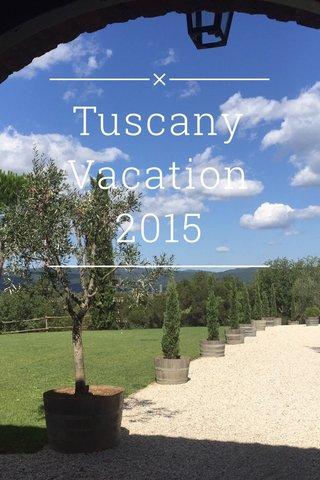 Tuscany Vacation 2015