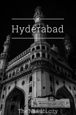 Hyderabad The Nawabi city