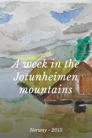 A week in the Jotunheimen mountains Norway - 2015