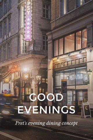 GOOD EVENINGS Pret's evening dining concept