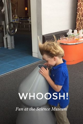 WHOOSH! Fun at the Science Museum