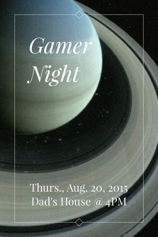 Gamer Night Thurs., Aug. 20, 2015 Dad's House @ 4PM