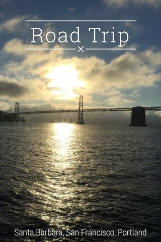 Road Trip Santa Barbara, San Francisco, Portland