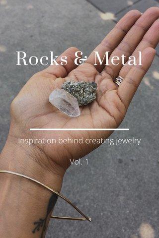 Rocks & Metal Inspiration behind creating jewelry Vol. 1