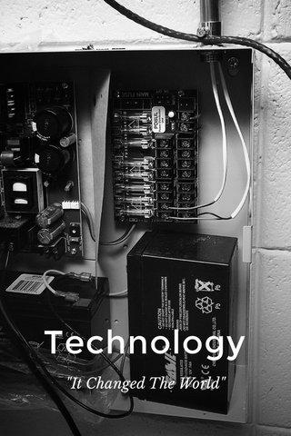"Technology ""It Changed The World"""