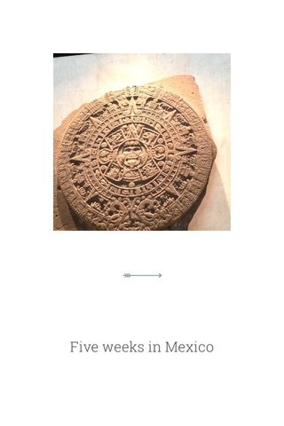 Five weeks in Mexico