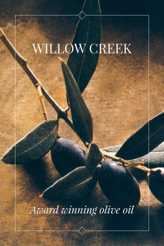 WILLOW CREEK Award winning olive oil