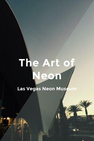 The Art of Neon Las Vegas Neon Museum
