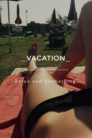 _VACATION_ Relax and Sunbathing