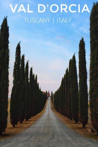 VAL D'ORCIA TUSCANY | ITALY