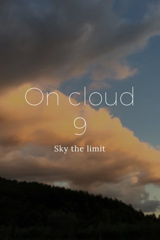 On cloud 9 Sky the limit
