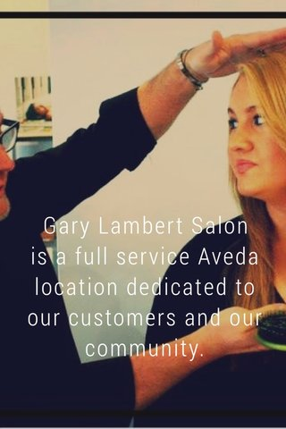 Gary Lambert Salon is a full service Aveda location dedicated to our customers and our community.