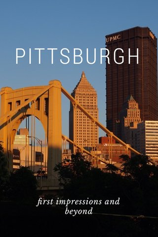 PITTSBURGH first impressions and beyond