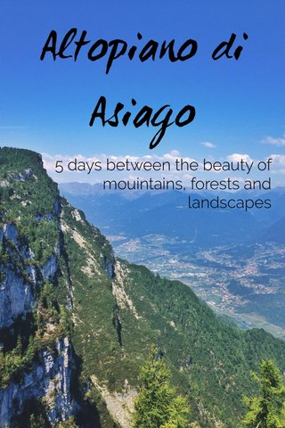 Altopiano di Asiago 5 days between the beauty of mouintains, forests and landscapes