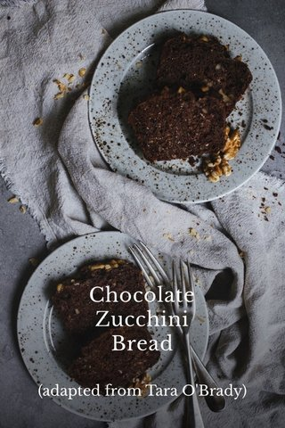 Chocolate Zucchini Bread (adapted from Tara O'Brady)