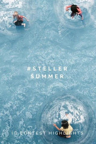 #STELLERSUMMER IG CONTEST HIGHLIGHTS