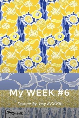 My WEEK #6 Designs by Amy REBER