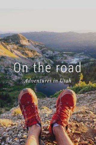 On the road Adventures in Utah