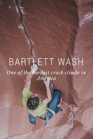 BARTLETT WASH One of the hardest crack climbs in America