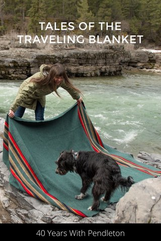 TALES OF THE TRAVELING BLANKET 40 Years With Pendleton