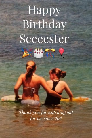 Happy Birthday Seeeester 🎉🎂🎊🎈 Thank you for watching out for me since '88!