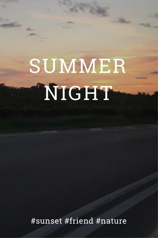 SUMMER NIGHT #sunset #friend #nature