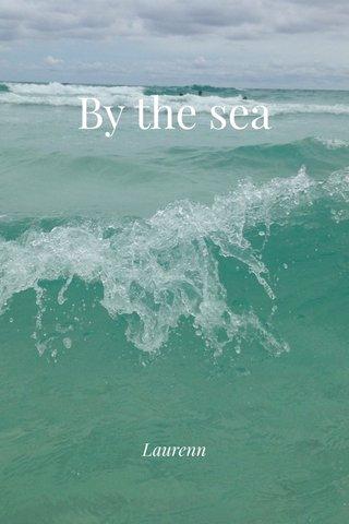 By the sea Laurenn