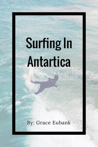 Surfing In Antartica By: Grace Eubank