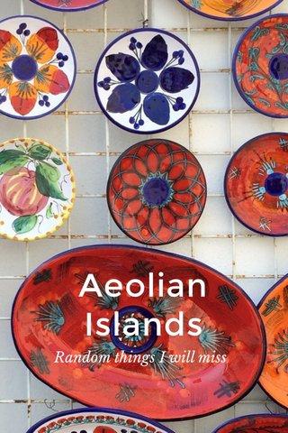 Aeolian Islands Random things I will miss
