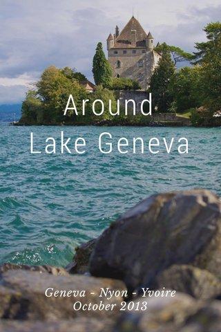 Around Lake Geneva Geneva - Nyon - Yvoire October 2013