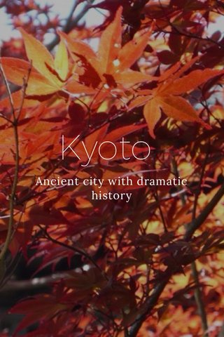 Kyoto Ancient city with dramatic history