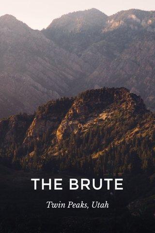 THE BRUTE Twin Peaks, Utah