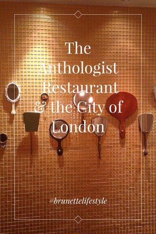 The Anthologist Restaurant & the City of London #brunettelifestyle